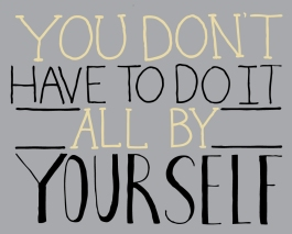 You-don't-have-to-do-it-all-by-yourself1